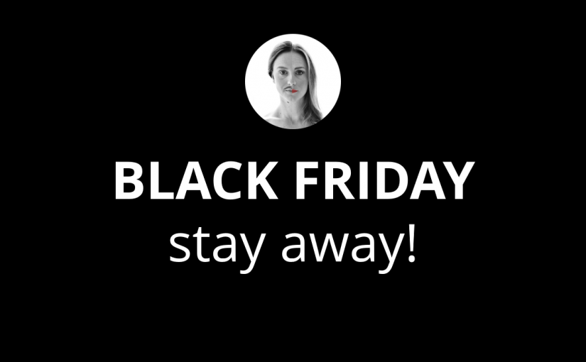 Black Friday – stay away!